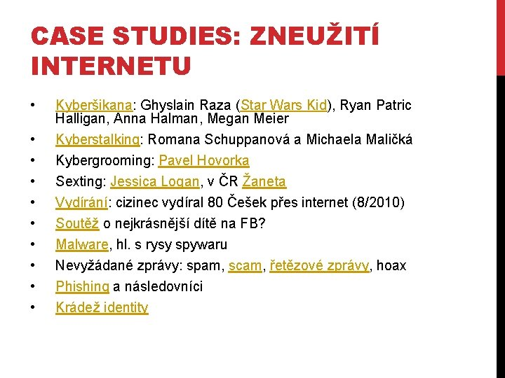 CASE STUDIES: ZNEUŽITÍ INTERNETU • • • Kyberšikana: Ghyslain Raza (Star Wars Kid), Ryan