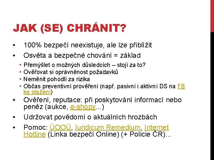 JAK (SE) CHRÁNIT? • • 100% bezpečí neexistuje, ale lze přiblížit Osvěta a bezpečné