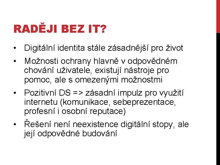 RADĚJI BEZ IT? • Digitální identita stále zásadnější pro život • Možnosti ochrany hlavně