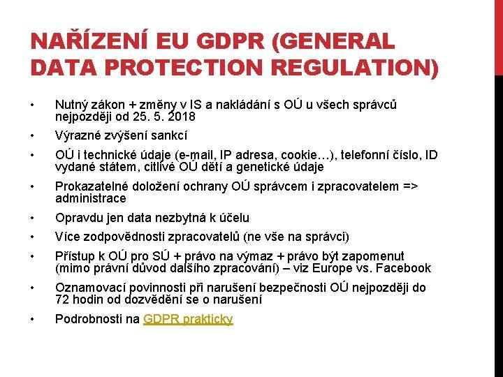 NAŘÍZENÍ EU GDPR (GENERAL DATA PROTECTION REGULATION) • Nutný zákon + změny v IS