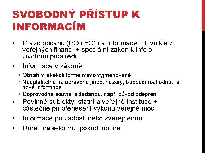 SVOBODNÝ PŘÍSTUP K INFORMACÍM • • Právo občanů (PO i FO) na informace, hl.