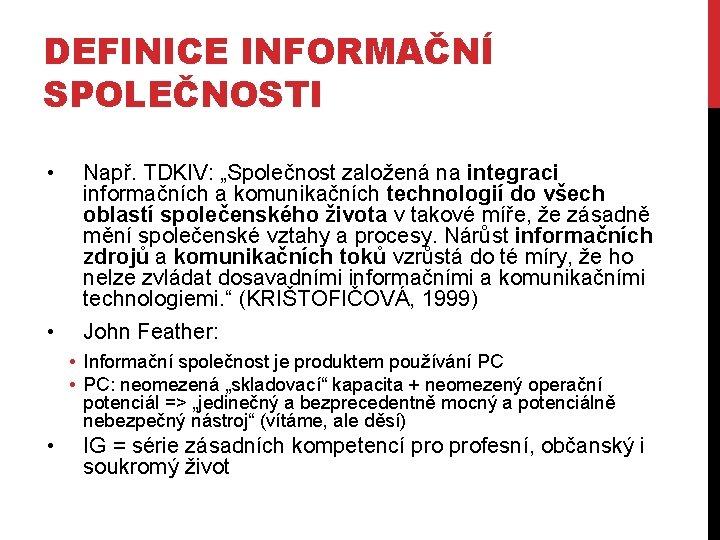 """DEFINICE INFORMAČNÍ SPOLEČNOSTI • • Např. TDKIV: """"Společnost založená na integraci informačních a komunikačních"""