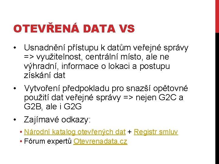 OTEVŘENÁ DATA VS • Usnadnění přístupu k datům veřejné správy => využitelnost, centrální místo,
