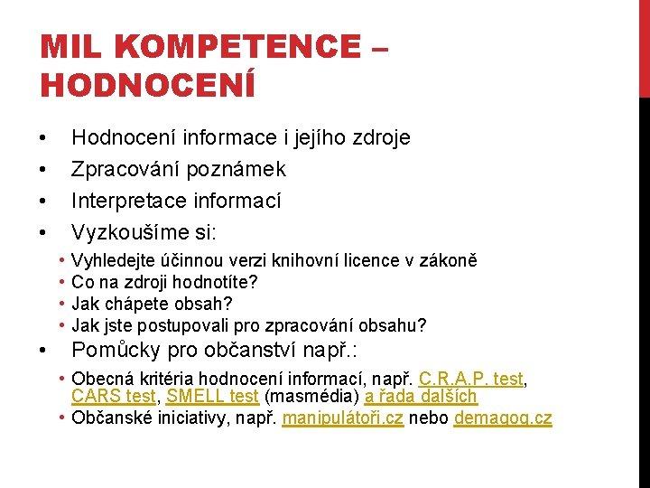MIL KOMPETENCE – HODNOCENÍ • • Hodnocení informace i jejího zdroje Zpracování poznámek Interpretace