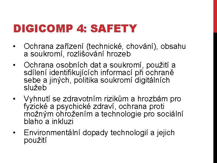 DIGICOMP 4: SAFETY • • Ochrana zařízení (technické, chování), obsahu a soukromí, rozlišování hrozeb