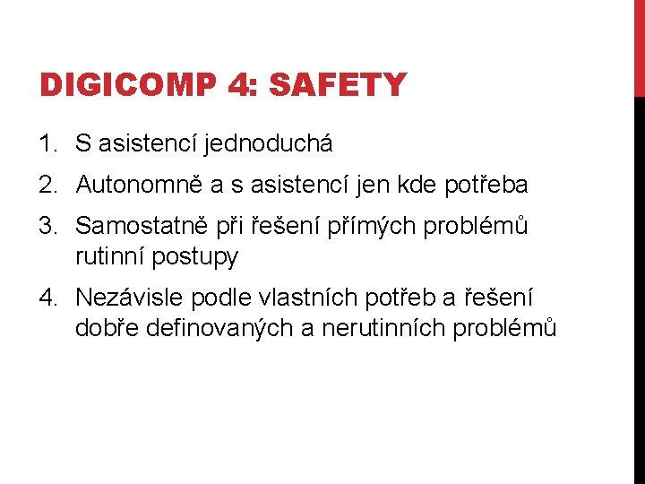 DIGICOMP 4: SAFETY 1. S asistencí jednoduchá 2. Autonomně a s asistencí jen kde