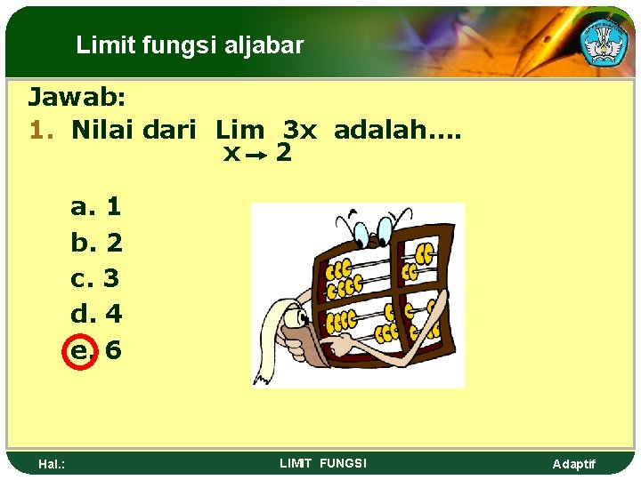 Limit fungsi aljabar Jawab: 1. Nilai dari Lim 3 x adalah…. x 2 a.