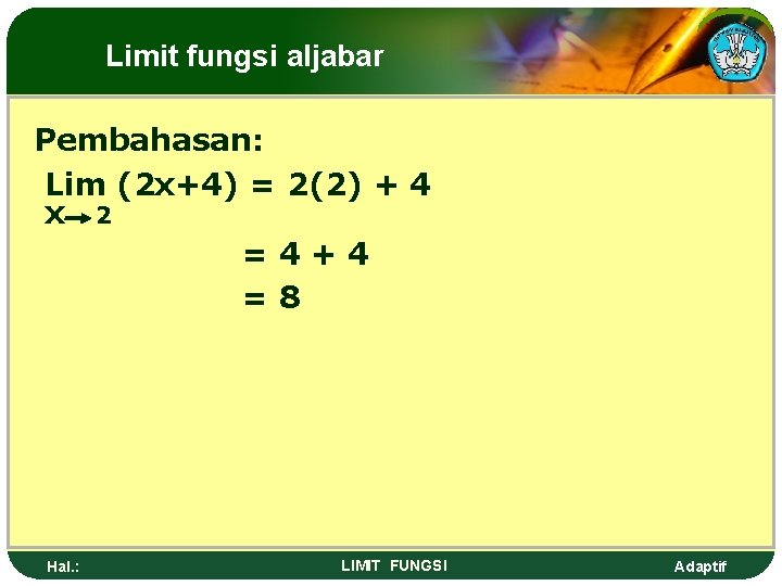 Limit fungsi aljabar Pembahasan: Lim (2 x+4) = 2(2) + 4 x 2 =4+4