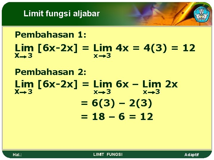 Limit fungsi aljabar Pembahasan 1: Lim [6 x-2 x] = Lim 4 x =