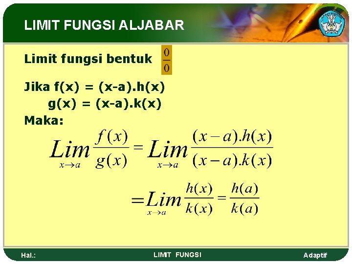 LIMIT FUNGSI ALJABAR Limit fungsi bentuk Jika f(x) = (x-a). h(x) g(x) = (x-a).