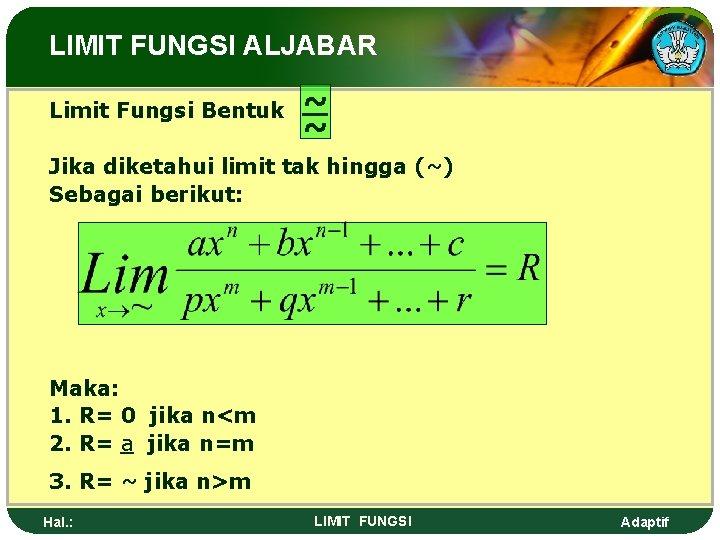 LIMIT FUNGSI ALJABAR Limit Fungsi Bentuk ~ ~ Jika diketahui limit tak hingga (~)