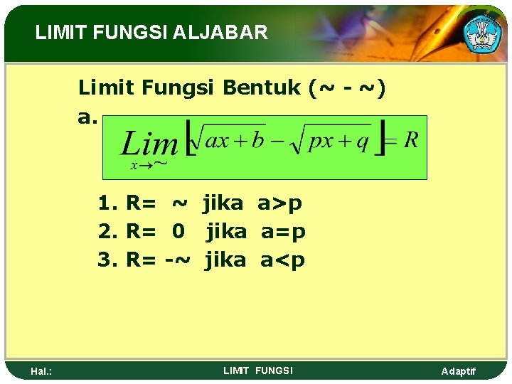 LIMIT FUNGSI ALJABAR Limit Fungsi Bentuk (~ - ~) a. 1. R= ~ jika