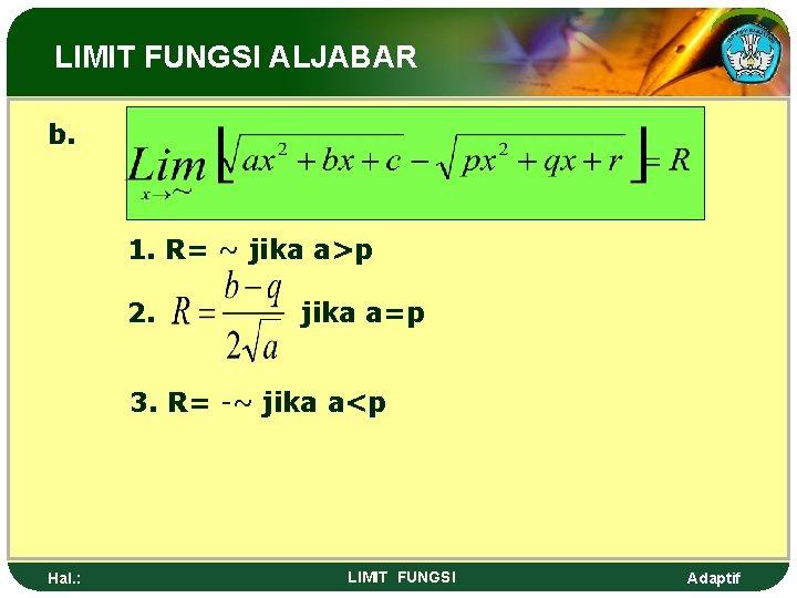LIMIT FUNGSI ALJABAR b. 1. R= ~ jika a>p 2. jika a=p 3. R=