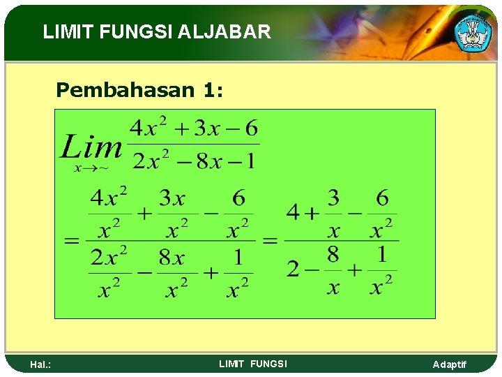 LIMIT FUNGSI ALJABAR Pembahasan 1: Hal. : LIMIT FUNGSI Adaptif