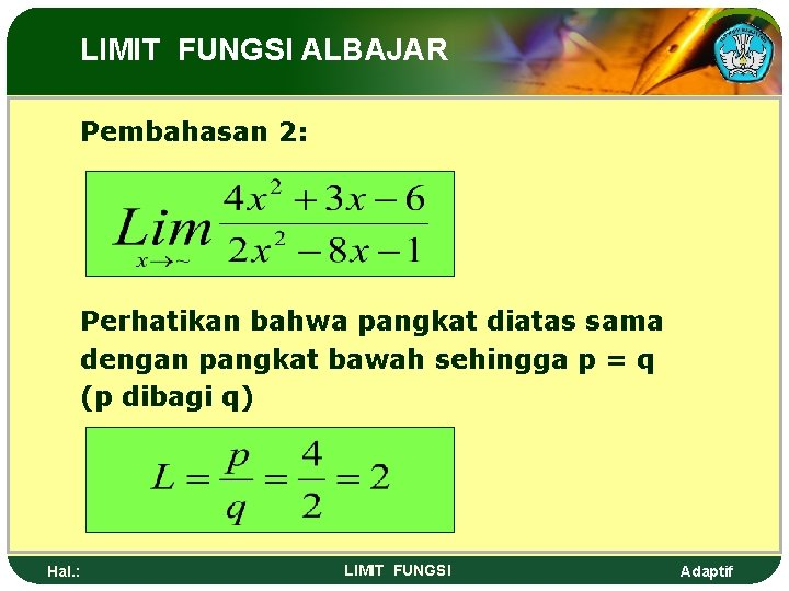 LIMIT FUNGSI ALBAJAR Pembahasan 2: Perhatikan bahwa pangkat diatas sama dengan pangkat bawah sehingga