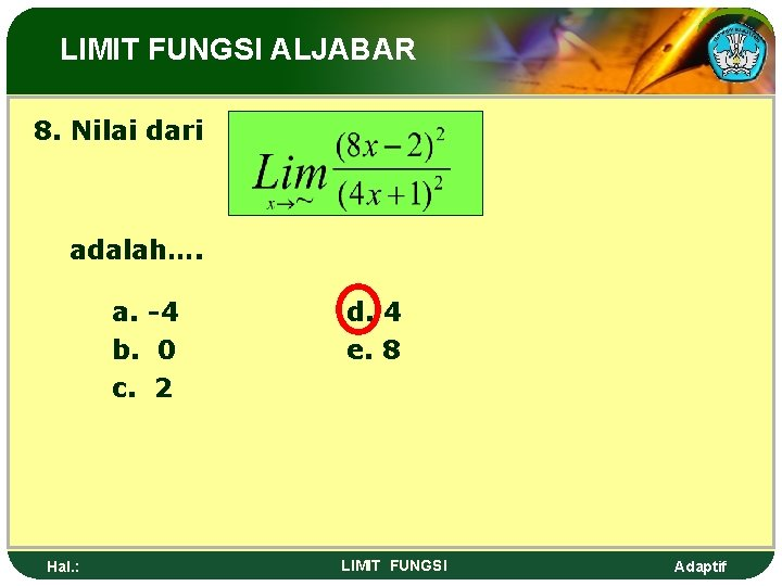 LIMIT FUNGSI ALJABAR 8. Nilai dari adalah…. a. -4 b. 0 c. 2 Hal.