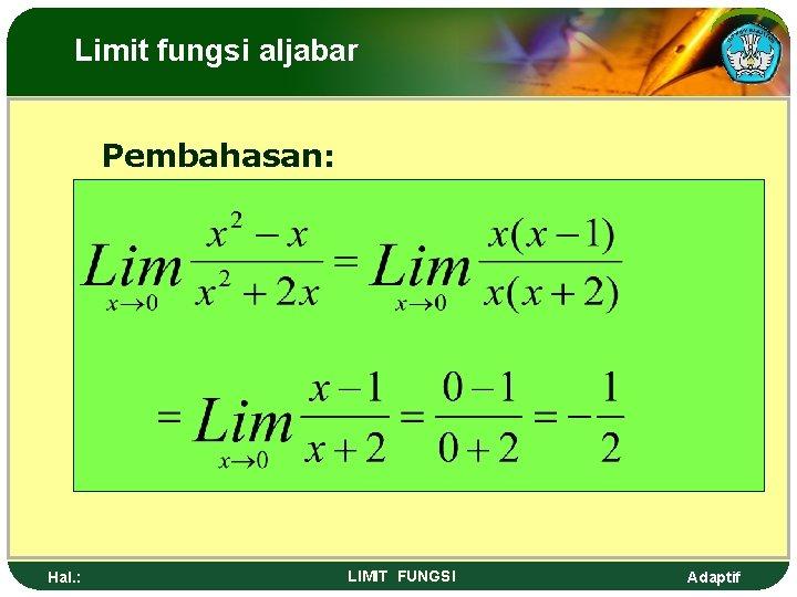 Limit fungsi aljabar Pembahasan: Hal. : LIMIT FUNGSI Adaptif