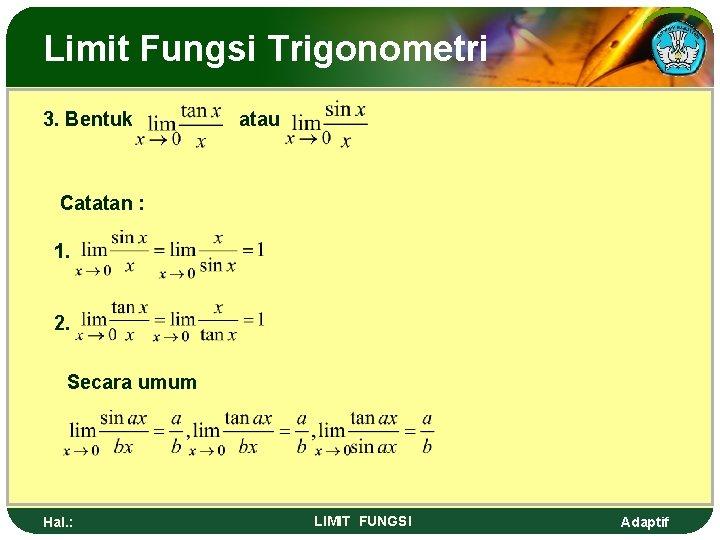 Limit Fungsi Trigonometri 3. Bentuk atau Catatan : 1. 2. Secara umum Hal. :