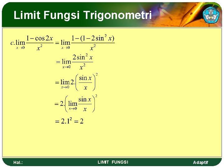 Limit Fungsi Trigonometri Hal. : LIMIT FUNGSI Adaptif