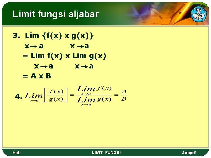 Limit fungsi aljabar 3. Lim {f(x) x g(x)} x a = Lim f(x) x