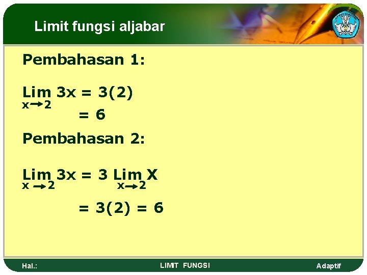 Limit fungsi aljabar Pembahasan 1: Lim 3 x = 3(2) x 2 =6 Pembahasan