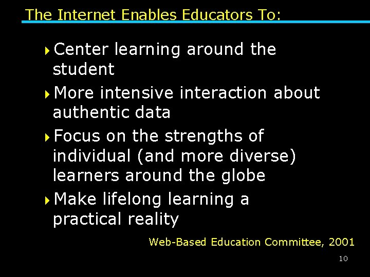 The Internet Enables Educators To: 4 Center learning around the student 4 More intensive