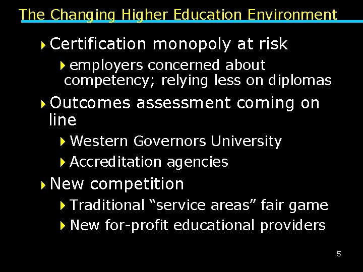 The Changing Higher Education Environment 4 Certification monopoly at risk 4 employers concerned about