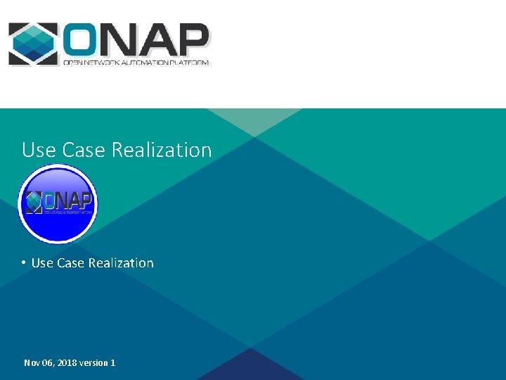 Use Case Realization • Use Case Realization Nov 06, 2018 version 1