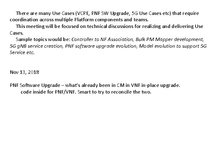 There are many Use Cases (VCPE, PNF SW Upgrade, 5 G Use Cases