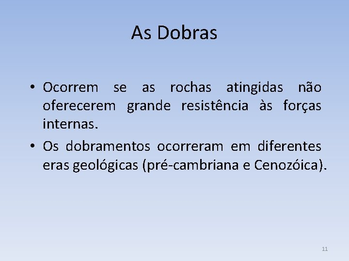 As Dobras • Ocorrem se as rochas atingidas não oferecerem grande resistência às forças