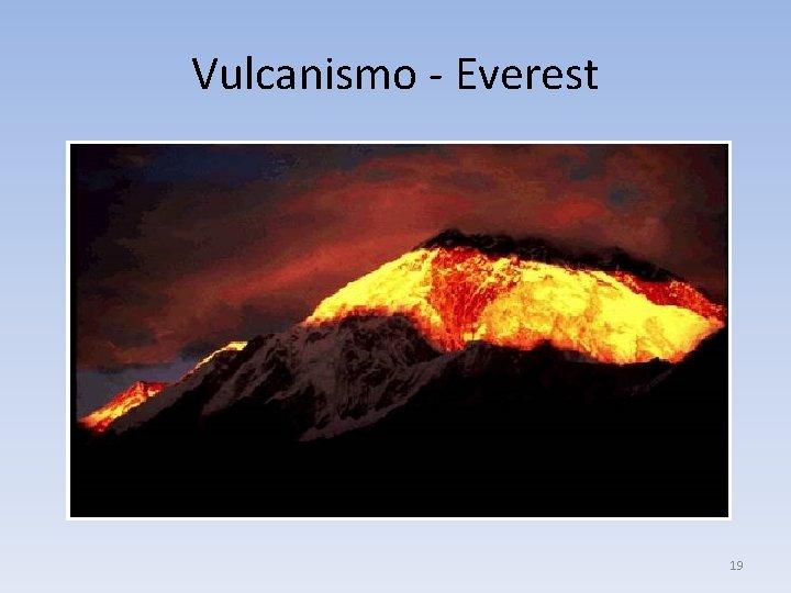 Vulcanismo - Everest 19
