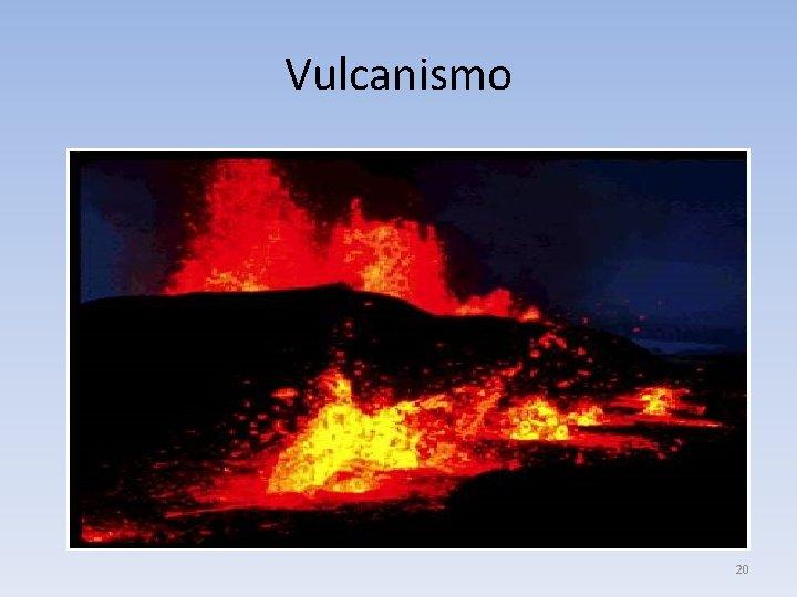 Vulcanismo 20