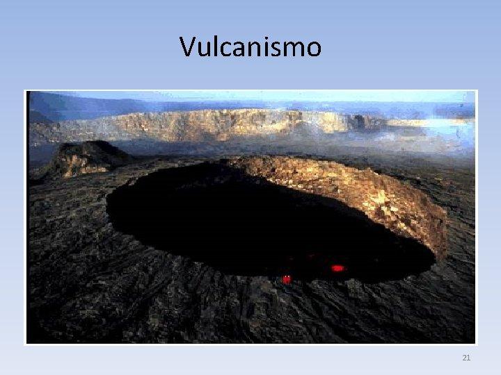 Vulcanismo 21