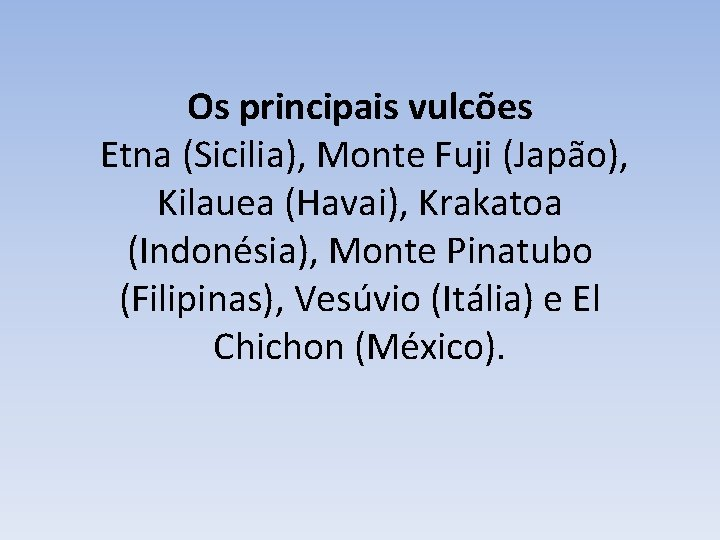 Os principais vulcões Etna (Sicilia), Monte Fuji (Japão), Kilauea (Havai), Krakatoa (Indonésia), Monte Pinatubo