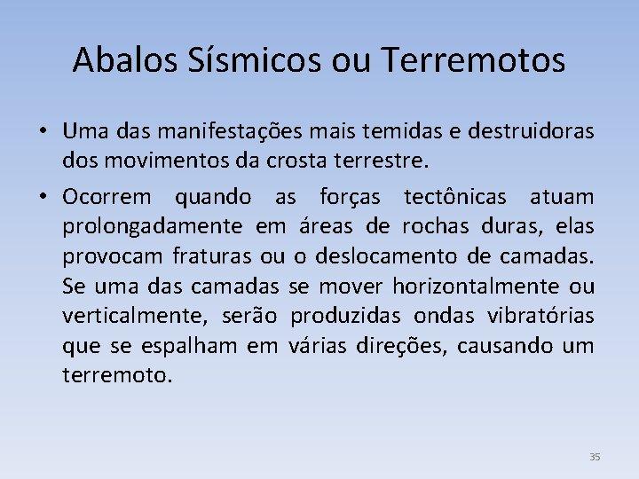 Abalos Sísmicos ou Terremotos • Uma das manifestações mais temidas e destruidoras dos movimentos