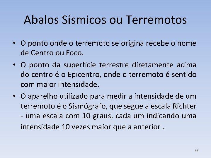 Abalos Sísmicos ou Terremotos • O ponto onde o terremoto se origina recebe o