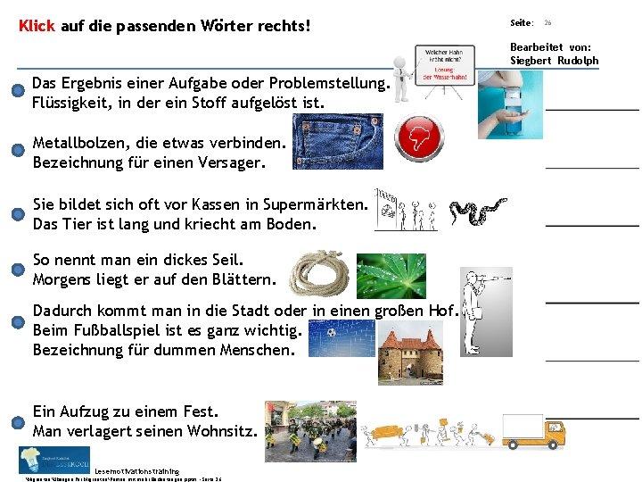 Übungsart: Klick auf die passenden Wörter rechts! Seite: 26 Bearbeitet von: Siegbert Rudolph Das