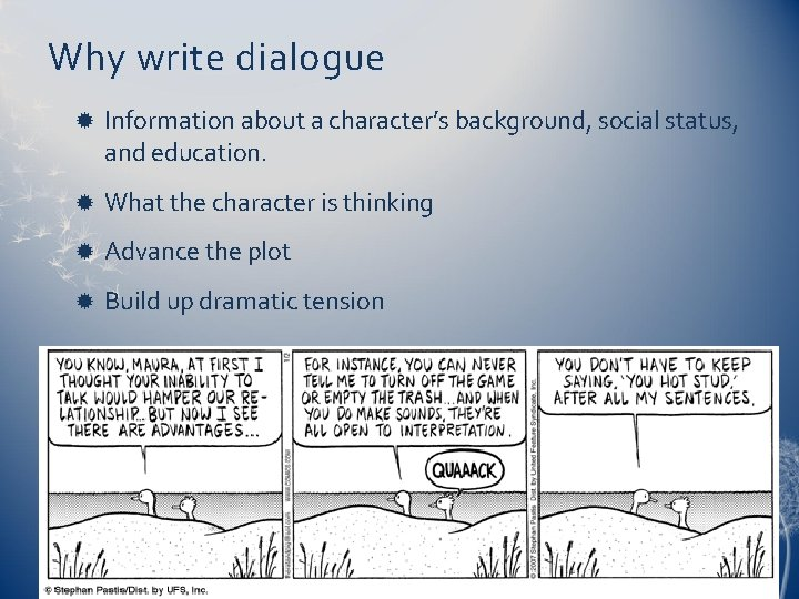 Why write dialogue Information about a character's background, social status, and education. What the