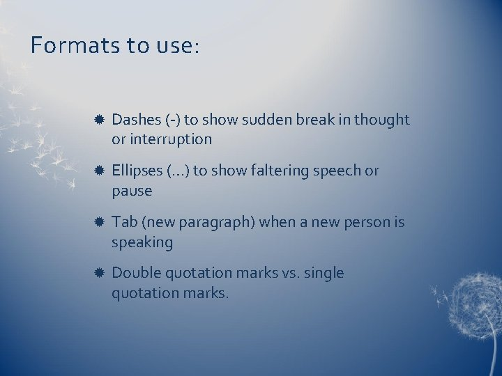Formats to use: Dashes (-) to show sudden break in thought or interruption Ellipses