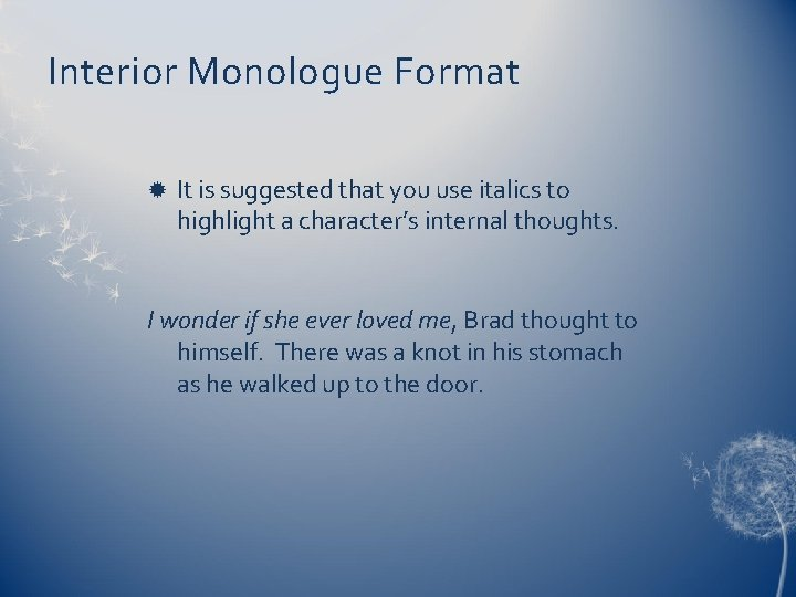 Interior Monologue Format It is suggested that you use italics to highlight a character's