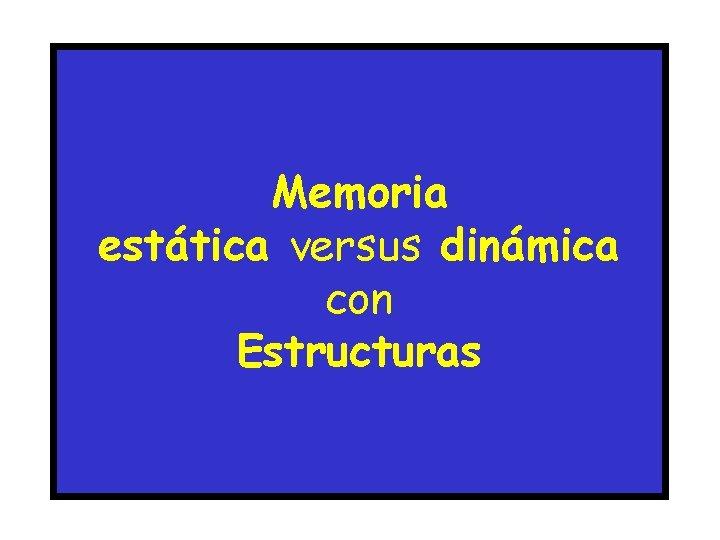 Memoria estática versus dinámica con Estructuras