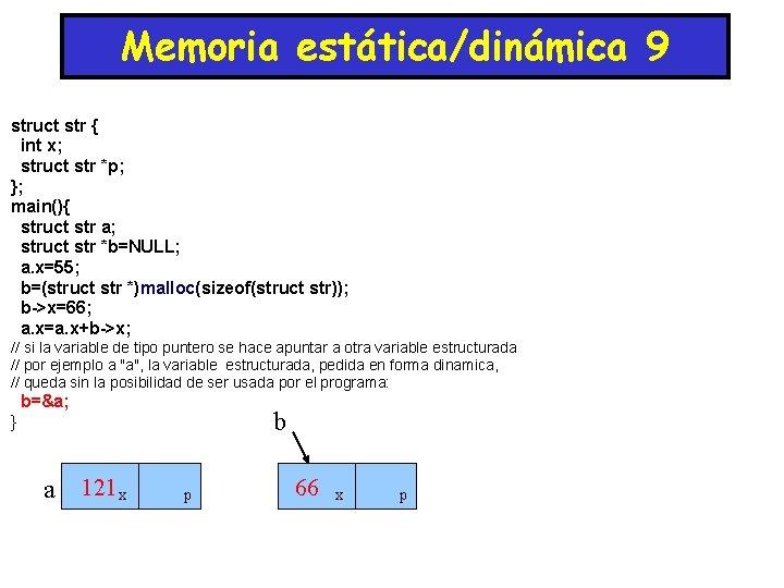 Memoria estática/dinámica 9 struct str { int x; struct str *p; }; main(){ struct