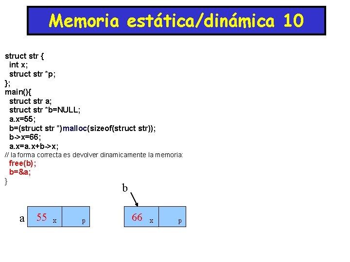 Memoria estática/dinámica 10 struct str { int x; struct str *p; }; main(){ struct