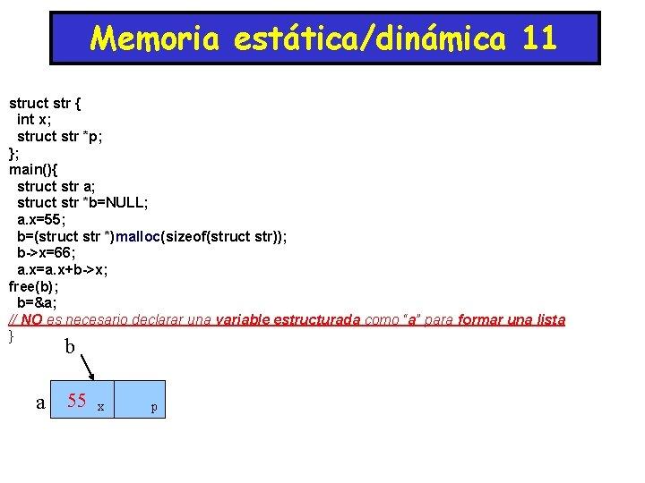 Memoria estática/dinámica 11 struct str { int x; struct str *p; }; main(){ struct