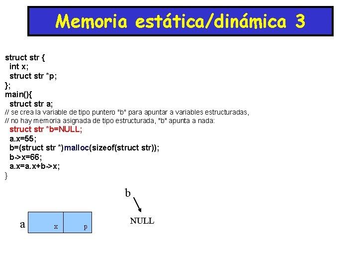 Memoria estática/dinámica 3 struct str { int x; struct str *p; }; main(){ struct
