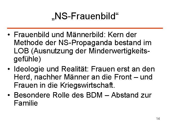 """""""NS-Frauenbild"""" • Frauenbild und Männerbild: Kern der Methode der NS-Propaganda bestand im LOB (Ausnutzung"""