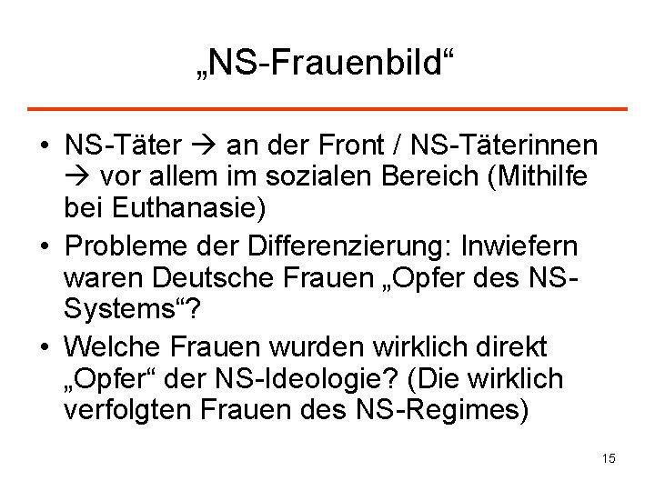 """""""NS-Frauenbild"""" • NS-Täter an der Front / NS-Täterinnen vor allem im sozialen Bereich (Mithilfe"""