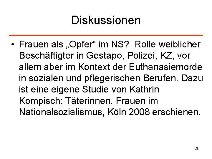 """Diskussionen • Frauen als """"Opfer"""" im NS? Rolle weiblicher Beschäftigter in Gestapo, Polizei, KZ,"""