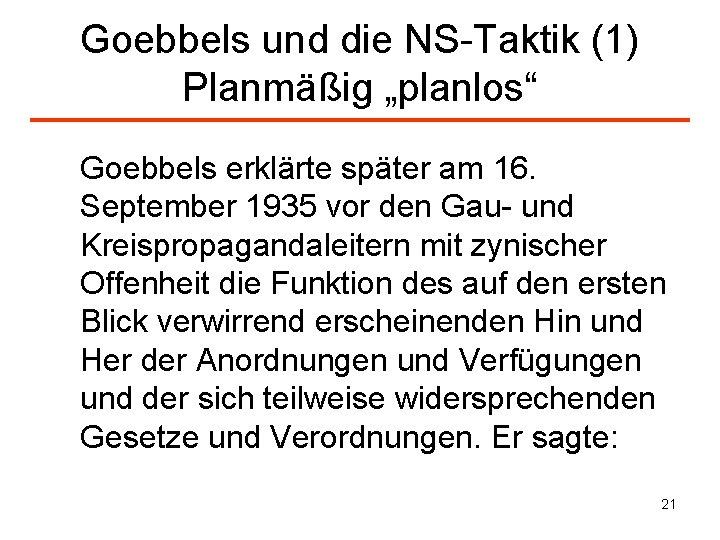 """Goebbels und die NS-Taktik (1) Planmäßig """"planlos"""" Goebbels erklärte später am 16. September 1935"""