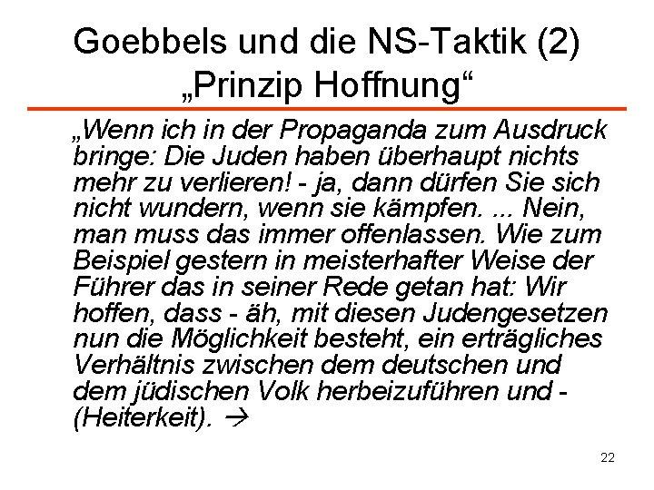 """Goebbels und die NS-Taktik (2) """"Prinzip Hoffnung"""" """"Wenn ich in der Propaganda zum Ausdruck"""